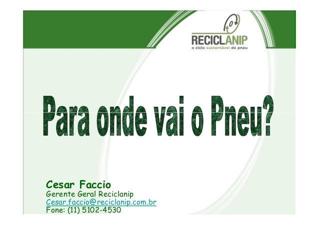 Cesar Faccio Gerente Geral Reciclanip Cesar.faccio@reciclanip.com.br Fone: (11) 5102-4530