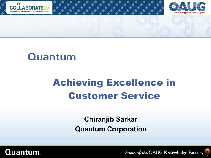 Achieving Excellence in Customer Service Chiranjib Sarkar Quantum Corporation