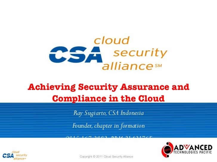 Achieving Security Assurance and     Compliance in the Cloud         Ray Sugiarto, CSA Indonesia         Founder, chapter ...