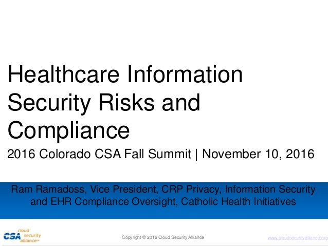www.cloudsecurityalliance.org Healthcare Information Security Risks and Compliance 2016 Colorado CSA Fall Summit | Novembe...
