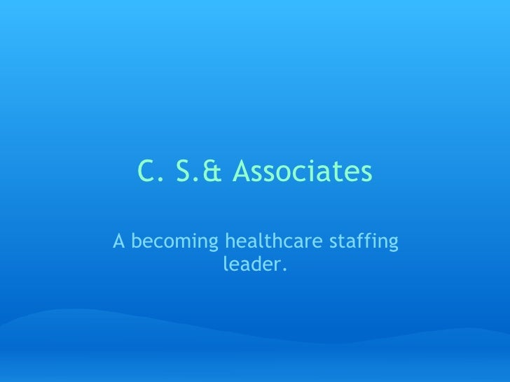 C. S.& Associates A becoming healthcare staffing leader.