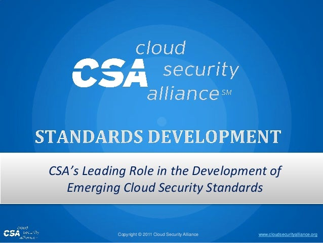 www.cloudsecurityalliance.orgCopyright © 2011 Cloud Security Alliance CSA's Leading Role in the Development of Emerging Cl...