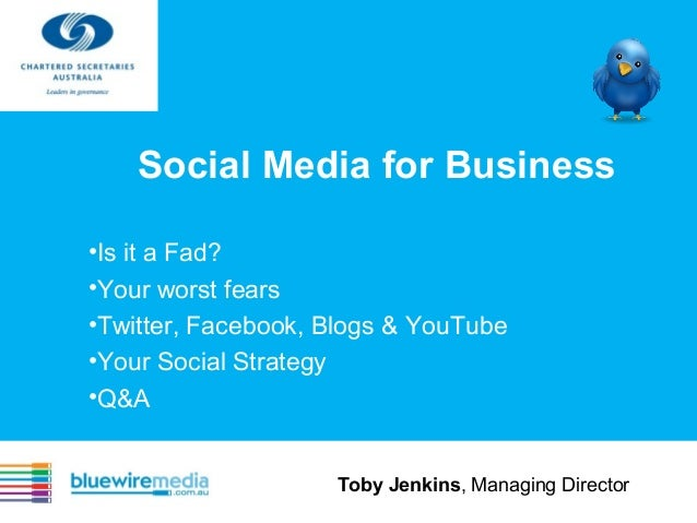 Social Media for Business •Is it a Fad? •Your worst fears •Twitter, Facebook, Blogs & YouTube •Your Social Strategy •Q&A T...