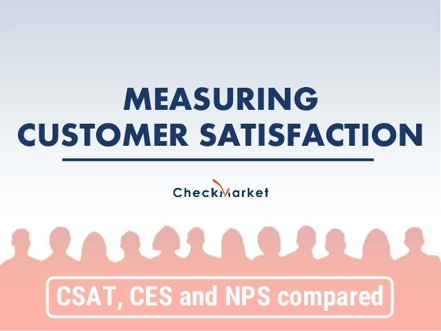 CSAT, CES and NPS compared MEASURING CUSTOMER SATISFACTION
