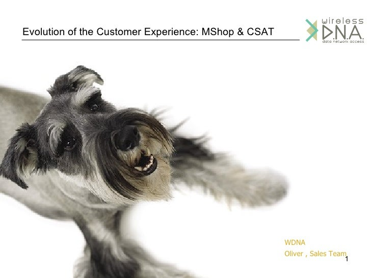 Evolution of the Customer Experience: MShop & CSAT WDNA  Oliver , Sales Team