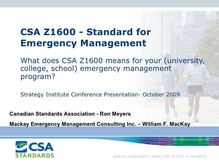 CSA Z1600 - Standard for Emergency Management What does CSA Z1600 means for your (university, college, school) emergency m...