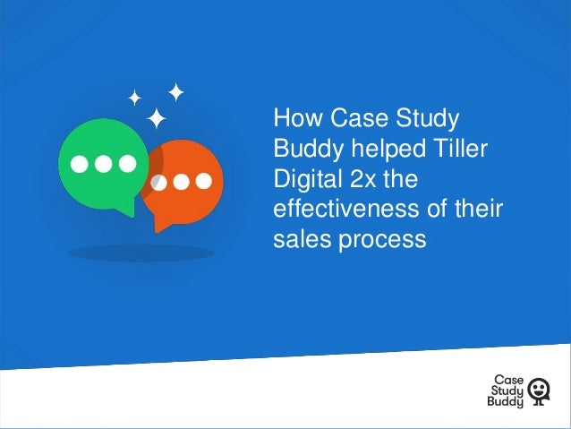 How Case Study Buddy helped Tiller Digital 2x the effectiveness of their sales process