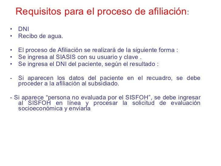 <ul><li>Requisitos para el proceso de afiliación : </li></ul><ul><li>DNI </li></ul><ul><li>Recibo de agua. </li></ul><ul><...