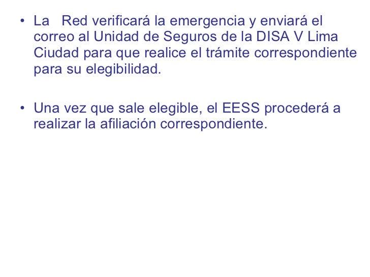 <ul><li>La  Red verificará la emergencia y enviará el correo al Unidad de Seguros de la DISA V Lima Ciudad para que realic...