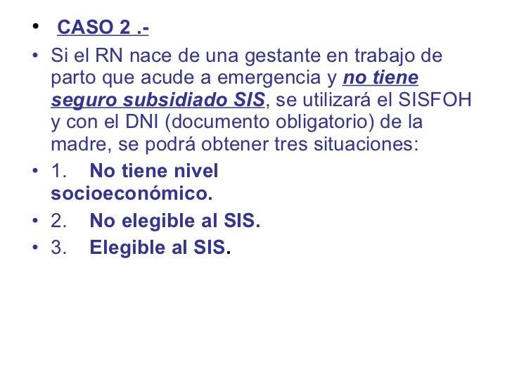 <ul><li> CASO 2 .-    </li></ul><ul><li>Si el RN nace de una gestante en trabajo de parto que acude a emergenciay  no ...