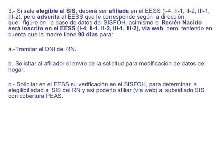<ul><li>3.- Si sale  elegible al SIS , deberá ser  afiliada  en el EESS (I-4, II-1, II-2, III-1, III-2),pero  adscrita  a...