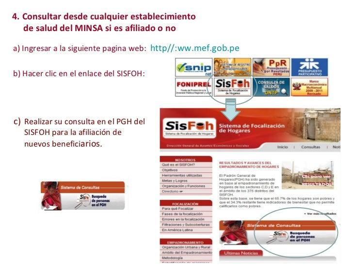 a) Ingresar a la siguiente pagina web:  http//:ww.mef.gob.pe b) Hacer clic en el enlace del SISFOH: c)  Realizar su consul...