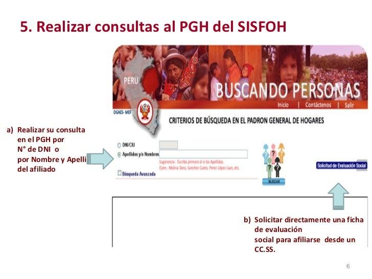 5. Realizar consultas al PGH del SISFOH a)  Realizar su consulta  en el PGH por  N° de DNI  o  por Nombre y Apellido del a...