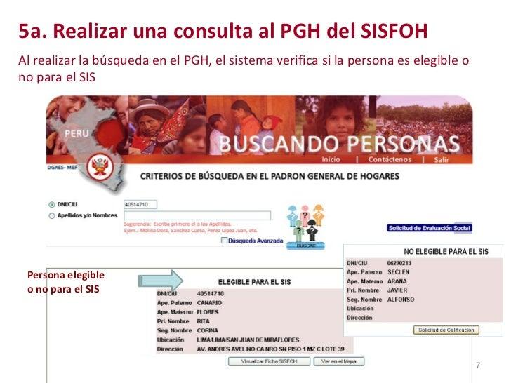 5a. Realizar una consulta al PGH del SISFOH Al realizar la búsqueda en el PGH, el sistema verifica si la persona es elegib...
