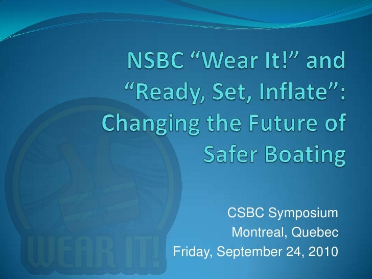 """NSBC """"Wear It!"""" and """"Ready, Set, Inflate"""":Changing the Future of Safer Boating<br />CSBC Symposium<br />Montreal, Quebec<b..."""