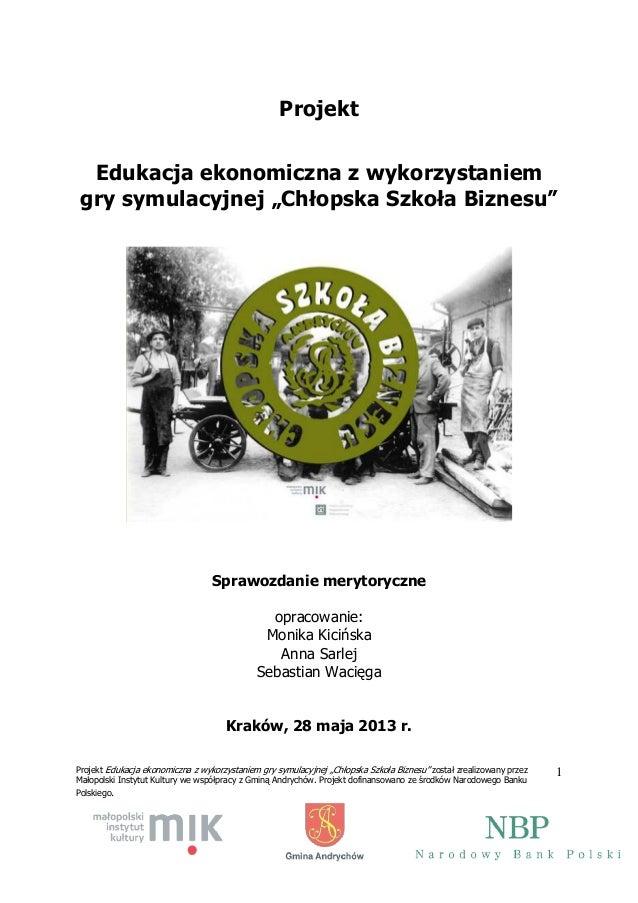 """Projekt Edukacja ekonomiczna z wykorzystaniem gry symulacyjnej """"Chłopska Szkoła Biznesu"""" został zrealizowany przez Małopol..."""