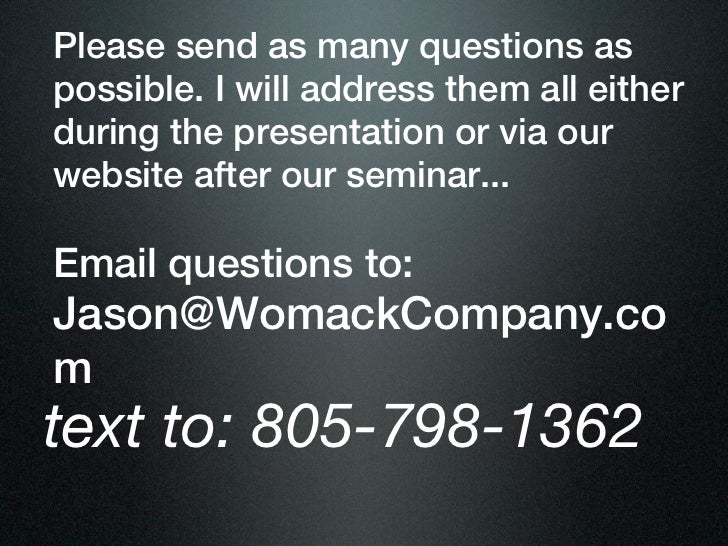 Please send as many questions aspossible. I will address them all eitherduring the presentation or via ourwebsite after ou...