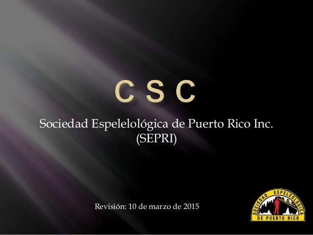 Sociedad Espelelológica de Puerto Rico Inc. (SEPRI) Revisión: 10 de marzo de 2015
