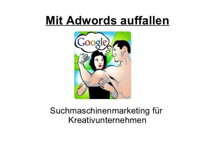 <ul>Mit Adwords auffallen </ul><ul><li>Suchmaschinenmarketing für