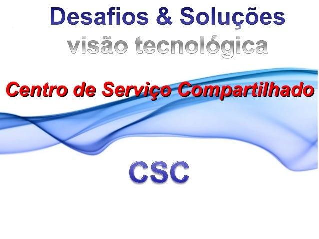 Centro de Serviço CompartilhadoCentro de Serviço Compartilhado