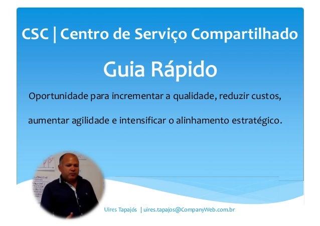 CSC | Centro de Serviço Compartilhado Oportunidade para incrementar a qualidade, reduzir custos, aumentar agilidade e inte...