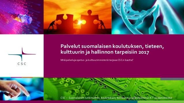 CSC – Suomalainen tutkimuksen, koulutuksen, kulttuurin ja julkishallinnon ICT-osaamiskeskus Palvelut suomalaisen koulutuks...
