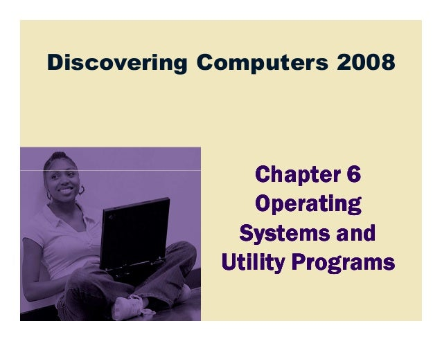 Discovering Computers 2008Chapter 6Chapter 6Chapter 6Chapter 6Chapter 6Chapter 6Chapter 6Chapter 6OperatingOperatingOperat...