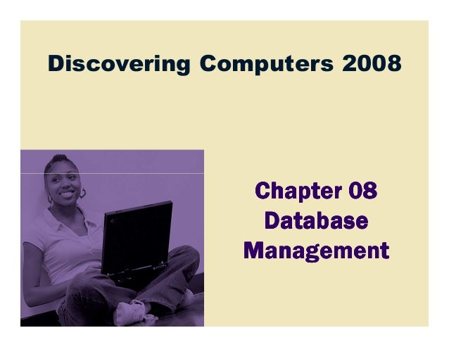 Discovering Computers 2008               Chapter 08                Database              Management