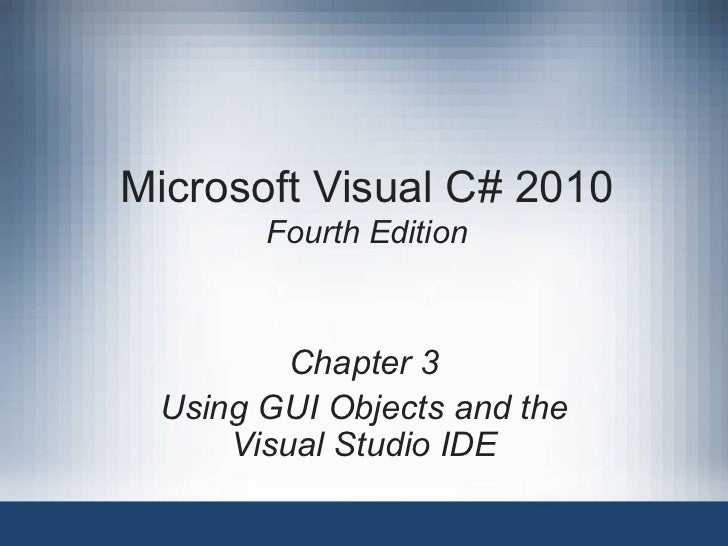 Microsoft Visual C# 2010       Fourth Edition         Chapter 3 Using GUI Objects and the     Visual Studio IDE