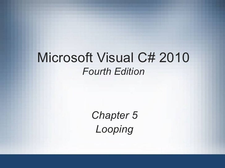Microsoft Visual C# 2010       Fourth Edition        Chapter 5         Looping