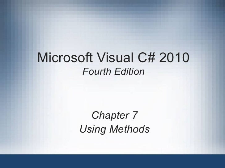 Microsoft Visual C# 2010       Fourth Edition        Chapter 7      Using Methods
