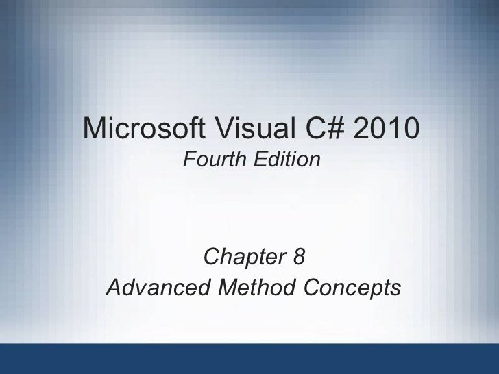 Microsoft Visual C# 2010       Fourth Edition        Chapter 8 Advanced Method Concepts