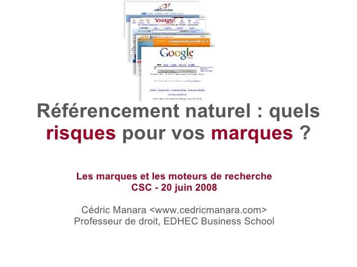 Référencement naturel : quels  risques  pour vos  marques  ? Les marques et les moteurs de recherche CSC - 20 juin 2008 Cé...