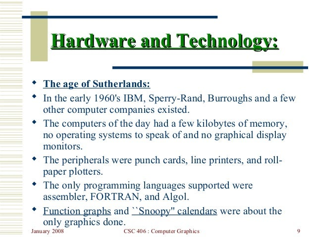 January 2008 CSC 406 : Computer Graphics 9 Hardware and Technology:Hardware and Technology:  The age of Sutherlands:  In...