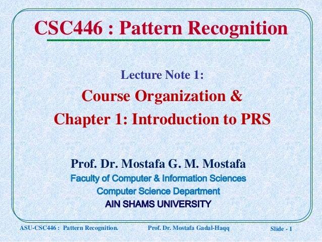 Slide - 1 CSC446 : Pattern Recognition Prof. Dr. Mostafa G. M. Mostafa Faculty of Computer & Information Sciences Computer...
