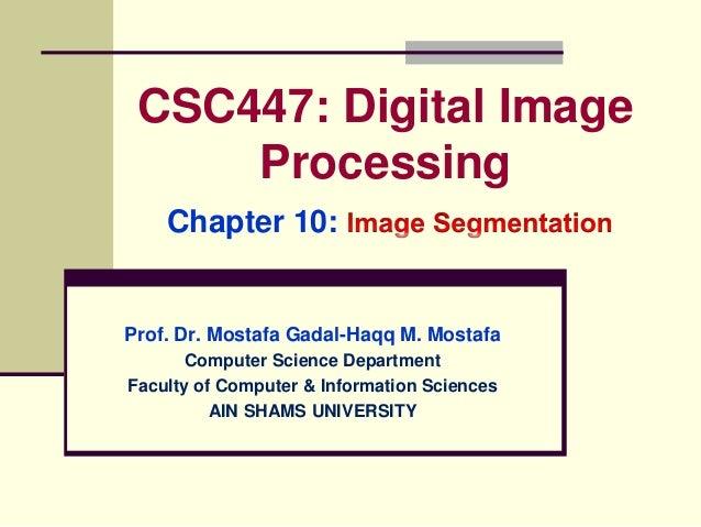 CSC447: Digital Image Processing Chapter 10: Prof. Dr. Mostafa Gadal-Haqq M. Mostafa Computer Science Department Faculty o...