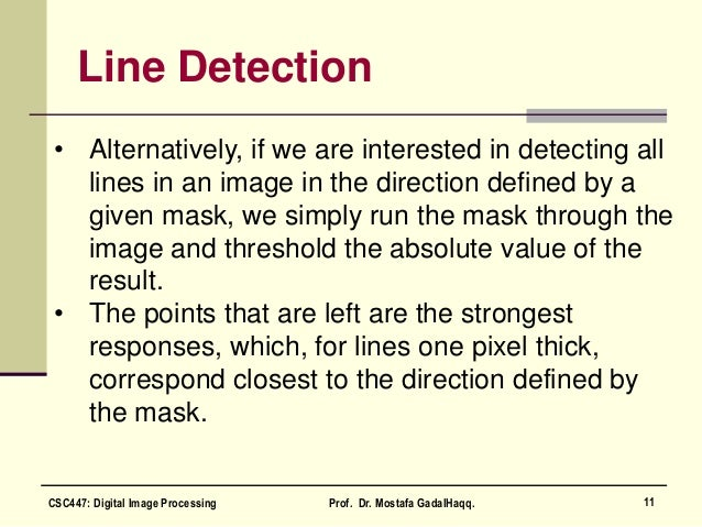 Line Detection • Alternatively, if we are interested in detecting all lines in an image in the direction defined by a give...
