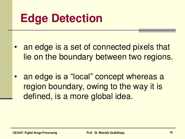 """Edge Detection • an edge is a set of connected pixels that lie on the boundary between two regions. • an edge is a """"local""""..."""