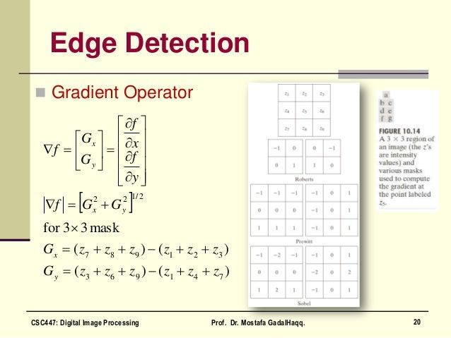 Edge Detection  Gradient Operator   )()( )()( mask33for 741963 321987 2/122 zzzzzzG zzzzzzG GGf y f x f G G f y x yx y ...