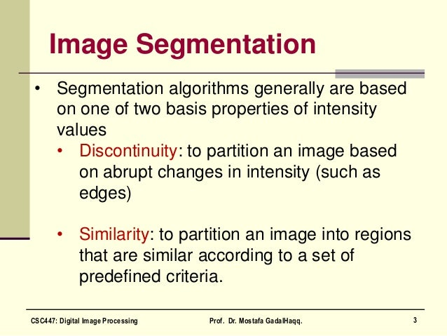 Image Segmentation • Segmentation algorithms generally are based on one of two basis properties of intensity values • Disc...