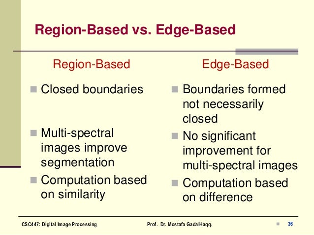 Region-Based vs. Edge-Based Region-Based  Closed boundaries  Multi-spectral images improve segmentation  Computation ba...