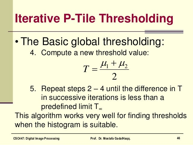 Iterative P-Tile Thresholding • The Basic global thresholding: 4. Compute a new threshold value: 5. Repeat steps 2 – 4 unt...