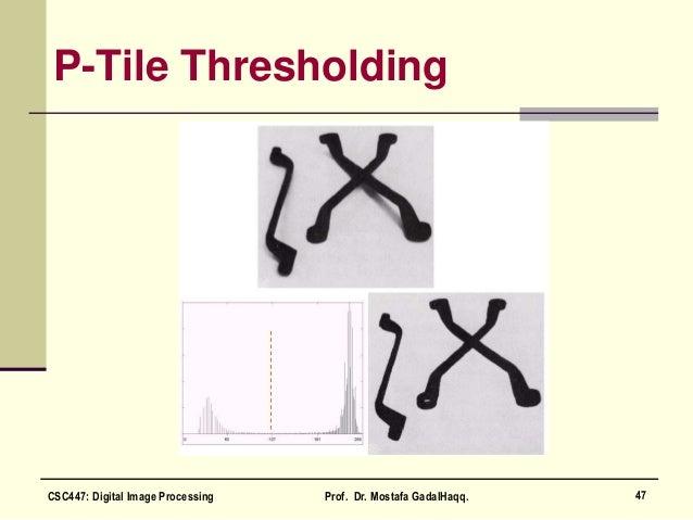 P-Tile Thresholding 47CSC447: Digital Image Processing Prof. Dr. Mostafa GadalHaqq.