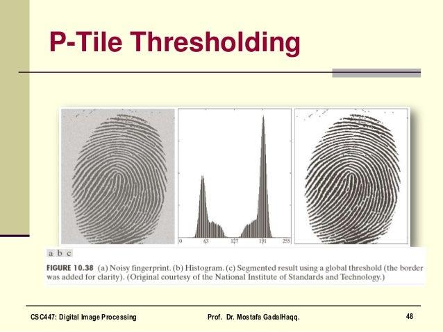 P-Tile Thresholding 48CSC447: Digital Image Processing Prof. Dr. Mostafa GadalHaqq.