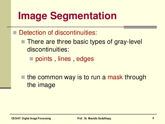 Image Segmentation  Detection of discontinuities:  There are three basic types of gray-level discontinuities:  points ,...
