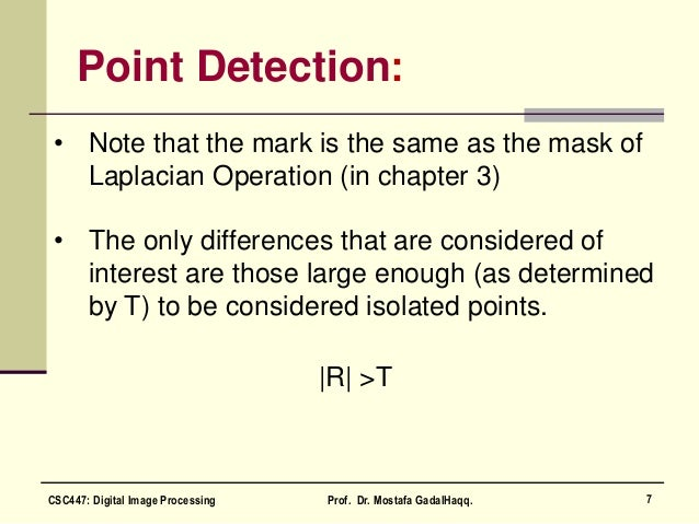 Point Detection: • Note that the mark is the same as the mask of Laplacian Operation (in chapter 3) • The only differences...