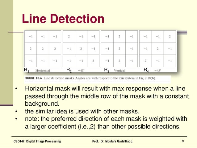 Line Detection • Horizontal mask will result with max response when a line passed through the middle row of the mask with ...