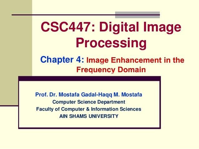 CSC447: Digital Image Processing Chapter 4: Prof. Dr. Mostafa Gadal-Haqq M. Mostafa Computer Science Department Faculty of...