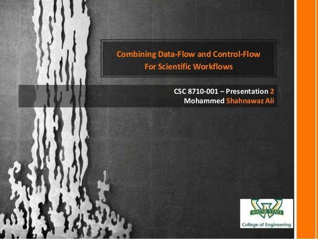 Combining Data-Flow and Control-Flow For Scientific Workflows CSC 8710-001 – Presentation 2 Mohammed Shahnawaz Ali