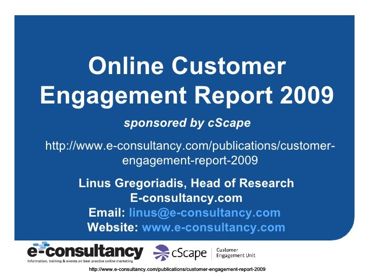 Online Customer Engagement Report 2009 sponsored by cScape Linus Gregoriadis, Head of Research E-consultancy.com Email:  [...